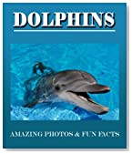 DOLPHINS: Amazing Photos & Fun Facts (Over 50+ Pictures of Dolphins)