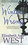 A Winter Wrong: A Pride and Prejudice Novella Variation (Seasons of Serendipity) (Volume 1)