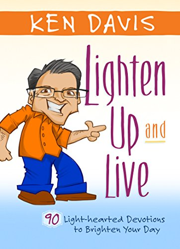 Lighten Up and Live: 90 Light Hearted Devotions to Brighten Your Day, Ken Davis