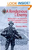 A Rendezvous with the Enemy: My Brother's Life and Death with the Coldstream Guards in Northern Ireland