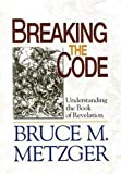 Breaking the Code - Planning Kit: Understanding the Book of Revelation (0687497698) by Bruce M. Metzger