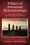 Marcus Ambrester Pillars of Awesome Relationships: How To Love Your Man When You Are Ready To Kill Him