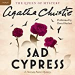 Sad Cypress: A Hercule Poirot Mystery (       UNABRIDGED) by Agatha Christie Narrated by David Suchet