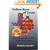Yellow Rose of Texas: The Secession of the Lone Star State (The Struggle for Sovereignty)