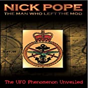 Nick Pope: The Man Who Left the MOD: The UFO Phenomenon Unveiled | [Nick Pope]