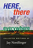 Here, There & Everywhere: Collected Writings of Jay Nordlinger