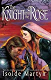 img - for The Knight and the Rose[ THE KNIGHT AND THE ROSE ] by Martyn, Isolde (Author) Feb-05-02[ Paperback ] book / textbook / text book