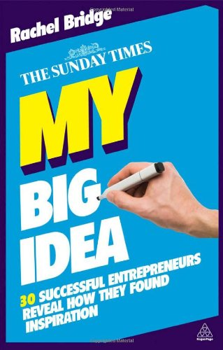 My Big Idea: 30 Successful Entrepreneurs Reveal How They...