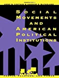 img - for Social Movements and American Political Institutions (People, Passions, and Power: Social Movements, Interest Organizations, and the P) book / textbook / text book