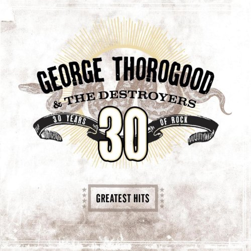 George Thorogood & The Destroyers - 10 Great Songs - Zortam Music
