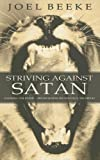 Striving Against Satan (1850492190) by Beeke, Joel R.