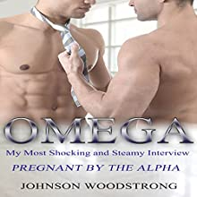 Omega: My Most Shocking and Steamy Interview: Pregnant by the Alpha: Gay Omega Mpreg Steamy Short Story Romance (       UNABRIDGED) by Johnson Woodstrong Narrated by Trevor Clinger