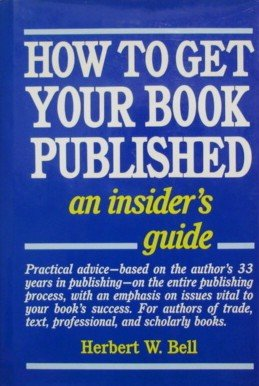 How to Get Your Book Published, Bell, H. W.