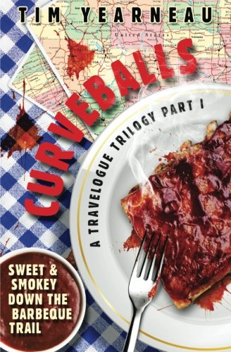Curveballs: Sweet & Smokey Down the Barbeque Trail (a travelogue trilogy) (Volume 1)