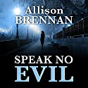 Speak No Evil: A Novel Audiobook by Allison Brennan Narrated by Tim Lundeen