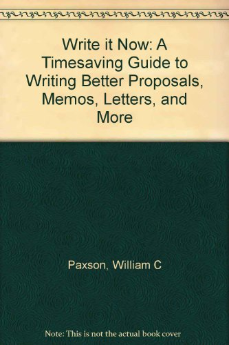 Write It Now: A Timesaving Guide to Writing Better Proposals, Memos, Letters, and More