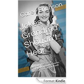 Jokes Grandma Shoudn't Hear: Hilarious jokes, great quotations and funny stories.   Not your average joke book (Carey Erichson Joke Books 3) (English Edition)