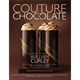 Couture Chocolate: A Masterclass in Chocolateby William Curley