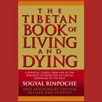 The Tibetan Book of Living and Dying Hörbuch von Sogyal Rinpoche Gesprochen von: Sogyal Rinpoche, John Cleese, Peri Eagleton, Susan Skipper