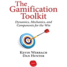The Gamification Toolkit: Dynamics, Mechanics, and Components for the Win (       UNABRIDGED) by Kevin Werbach, Dan Hunter Narrated by Sean Pratt