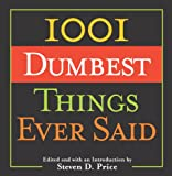 1001 Dumbest Things Ever Said