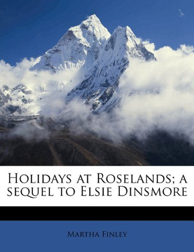 Holidays at Roselands; a sequel to Elsie Dinsmore