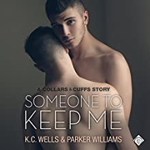 Someone to Keep Me: Collars & Cuffs, Book 3 (       UNABRIDGED) by K.C. Wells, Parker Williams Narrated by Nick J. Russo