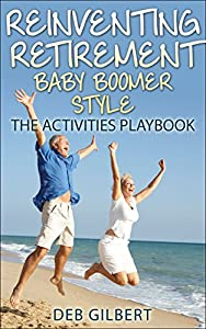 Reinventing Retirement Baby Boomer Style: The Activities Playbook from Heller Brothers Publishing