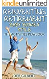 Reinventing Retirement Baby Boomer Style: The Activities Playbook