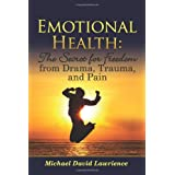 Emotional Health: The Secret for Freedom from Drama, Trauma, and Painby Michael David Lawrience