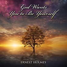 God Wants You to Be Yourself Audiobook by Ernest Holmes Narrated by Jim Wentland