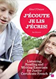 Alex O'Dwyer J'écoute, Je lis, J'écris Listening, Reading and Writing Exercises for Junior Certificate French