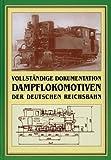 Vollständige Dokumentation – Dampflokomotiven der Deutschen Reichsbahn