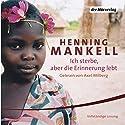 Ich sterbe, aber die Erinnerung lebt Hörbuch von Henning Mankell Gesprochen von: Axel Milberg