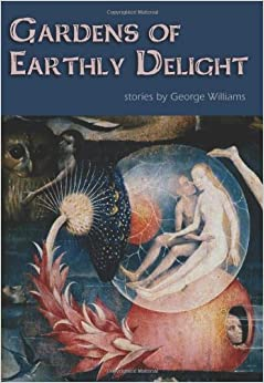 Gardens Of Earthly Delight George Williams 9781935738114 Books