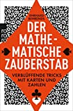 Der mathematische Zauberstab: Verblüffende Tricks mit...