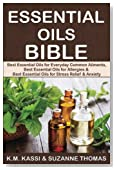 Essential Oils Bible: Best Essential Oils for Everyday Common Ailments, Best Essential Oils for Allergies & Best Essential Oils for Stress Relief and Anxiety (Volume 1)