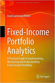 Fixed-Income Portfolio Analytics: A Practical Guide To Implementing, Monitoring And Understanding Fixed-Income Portfolios