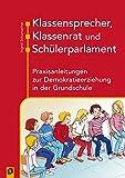 Klassensprecher, Klassenrat und Schülerparlament: Praxisanleitungen zur Demokratieerziehung in der Grundschule