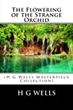 The Flowering of the Strange Orchid: (H G Wells Masterpiece Collection)