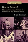Light on Darkness?: Missionary Photography of Africa in the Nineteenth and Early Twentieth Centuries (Studies in the History of Christian Missions) (0802865240) by Thompson, T. Jack