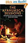 The Ayahuasca Sessions: Conversations...