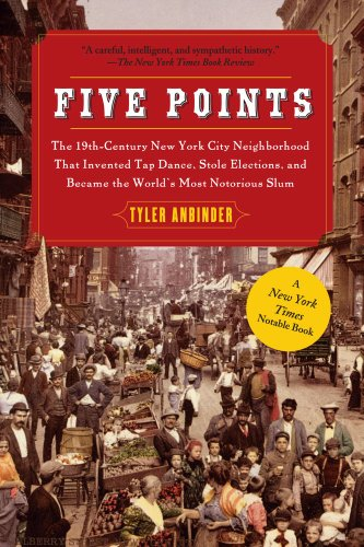 Five Points: The 19th Century New York City Neighborhood that Invented Tap Dance, Stole Elections, and Became the World\'