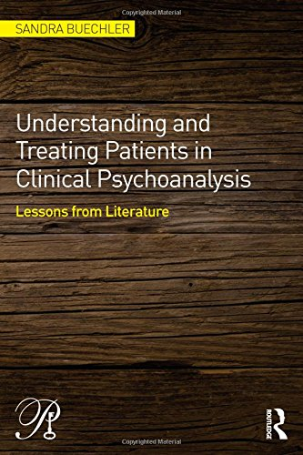 Understanding And Treating Patients In Clinical Psychoanalysis: Lessons From Literature (Psychoanalysis In A New Key Book Series)
