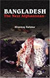 Bangladesh: The Next Afghanistan? by Hiranmay Karlekar (2005-12-13)