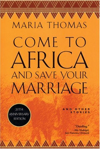 Come to Africa and Save Your Marriage: And Other Stories (African Trilogy)