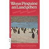 """Wenn Pinguine an Land gehen : Eindr�cke, Gespr�che, Abenteuer.von """"Heinz und Sigrun..."""""""