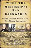 When the Mississippi Ran Backwards: Empire, Intrigue, Murder, and the New Madrid Earthquakes (0743242785) by Jay Feldman