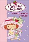 echange, troc Katherine Quenot - Charlotte aux Fraises, Tome 10 : Princesse Charlotte aux Fraises
