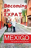 Becoming an Expat Mexico: Your guide to moving abroad (Volume 6)